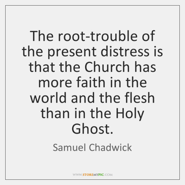The root-trouble of the present distress is that the Church has more ...