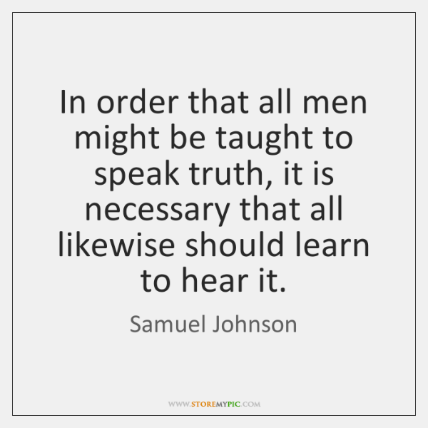 In order that all men might be taught to speak truth, it ...