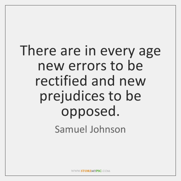 There are in every age new errors to be rectified and new ...