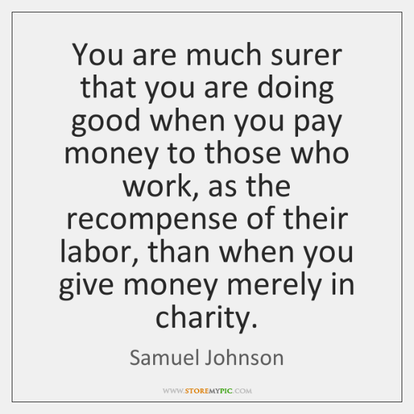 You are much surer that you are doing good when you pay ...