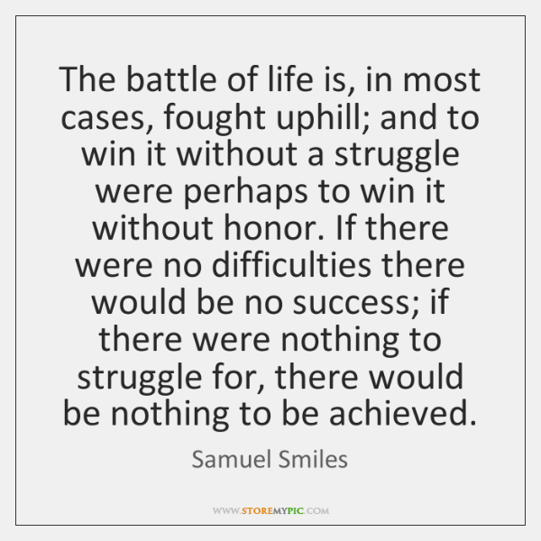 The battle of life is, in most cases, fought uphill; and to ...