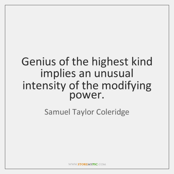 Genius of the highest kind implies an unusual intensity of the modifying ...