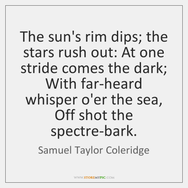 The sun's rim dips; the stars rush out: At one stride comes ...