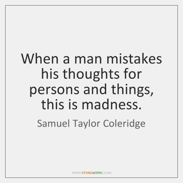 When a man mistakes his thoughts for persons and things, this is ...