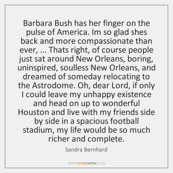 Barbara Bush has her finger on the pulse of America. Im so ...