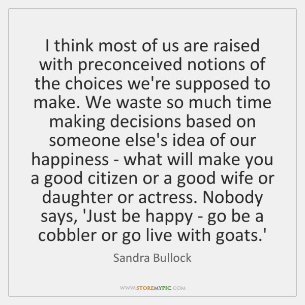 I think most of us are raised with preconceived notions of the ...