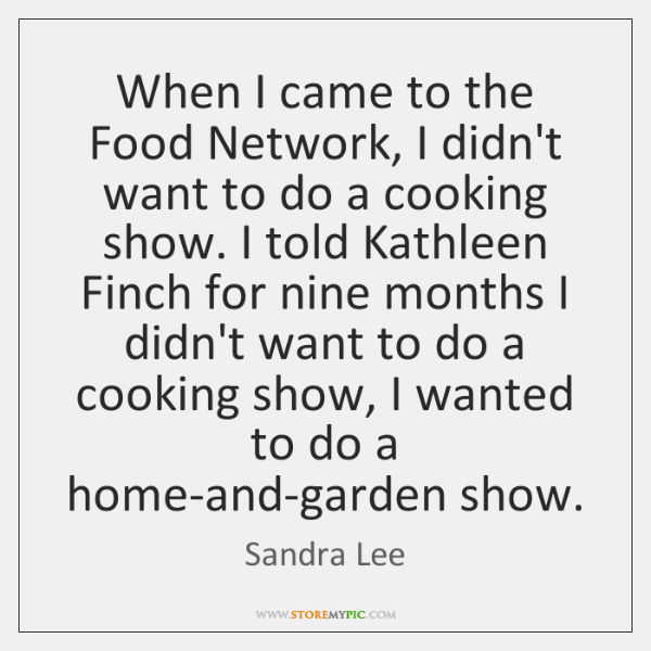 When I came to the Food Network, I didn't want to do ...