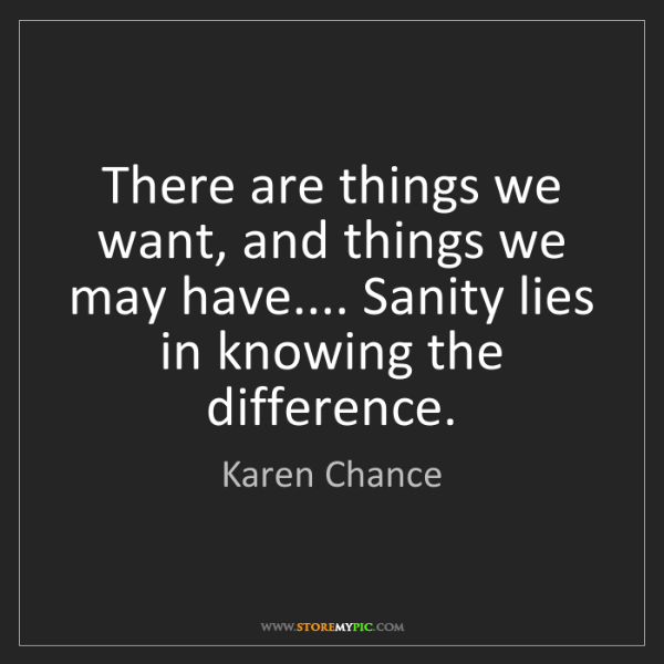 Karen Chance: There are things we want, and things we may have.......