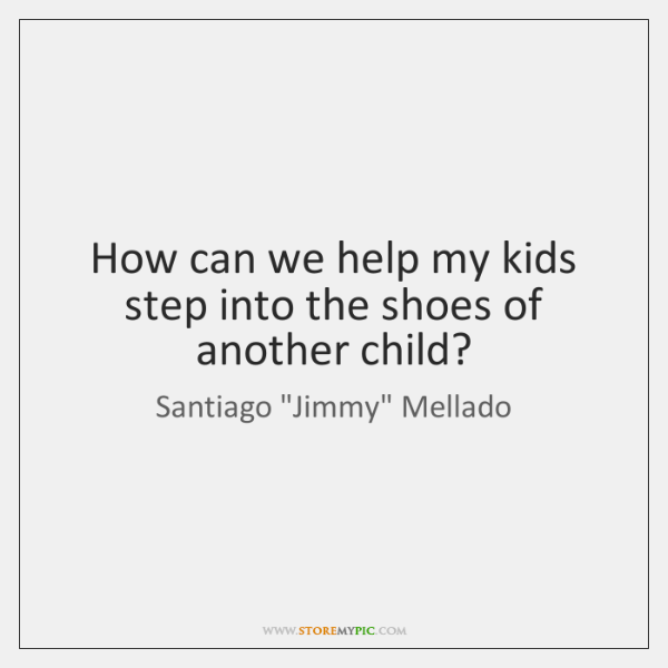 How can we help my kids step into the shoes of another ...