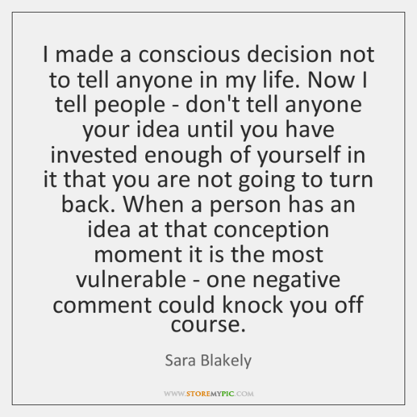 I made a conscious decision not to tell anyone in my life. ...