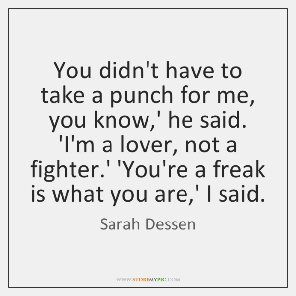 You didn't have to take a punch for me, you know,' ...