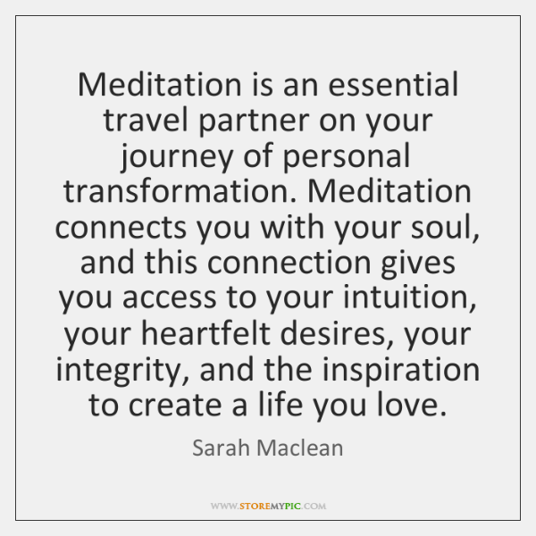 Meditation is an essential travel partner on your journey of personal transformation. ...