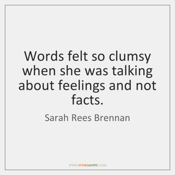 Words felt so clumsy when she was talking about feelings and not ...