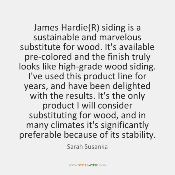 James Hardie(R) siding is a sustainable and marvelous substitute for wood. ...