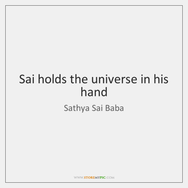 Sai holds the universe in his hand