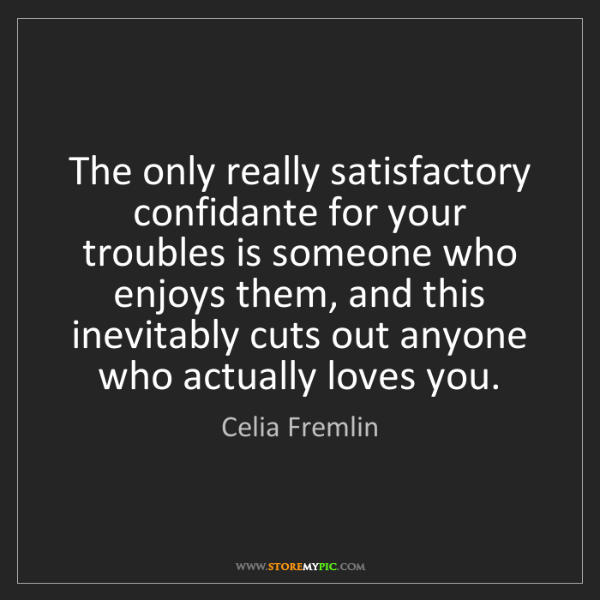 Celia Fremlin: The only really satisfactory confidante for your troubles...