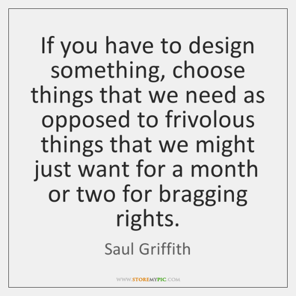If you have to design something, choose things that we need as ...