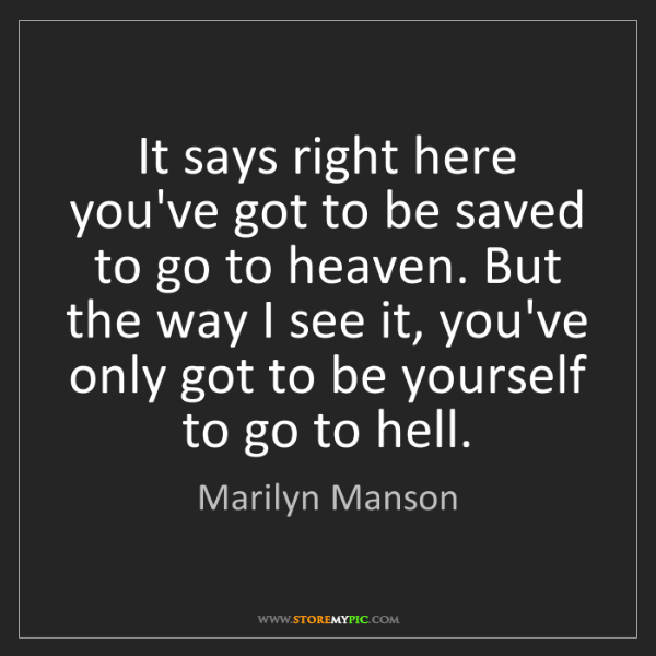 Marilyn Manson: It says right here you've got to be saved to go to heaven....
