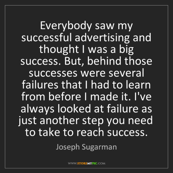 Joseph Sugarman: Everybody saw my successful advertising and thought I...