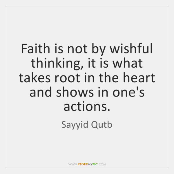 Faith is not by wishful thinking, it is what takes root in ...