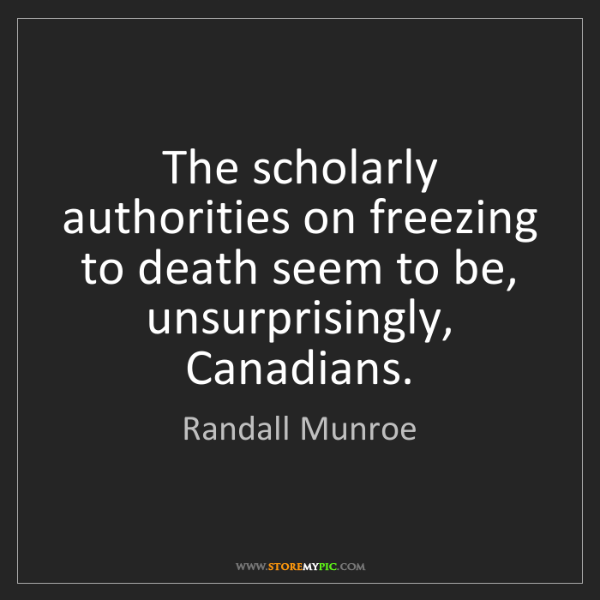 Randall Munroe: The scholarly authorities on freezing to death seem to...