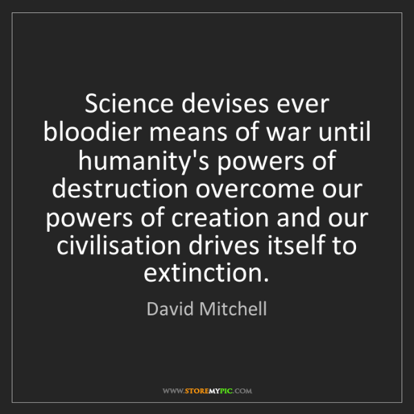 David Mitchell: Science devises ever bloodier means of war until humanity's...