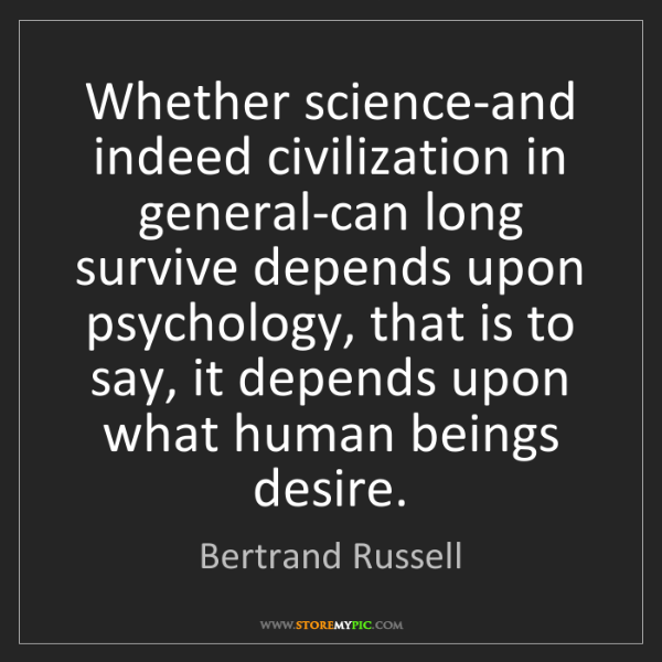 Bertrand Russell: Whether science-and indeed civilization in general-can...