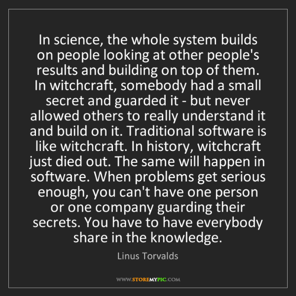 Linus Torvalds: In science, the whole system builds on people looking...