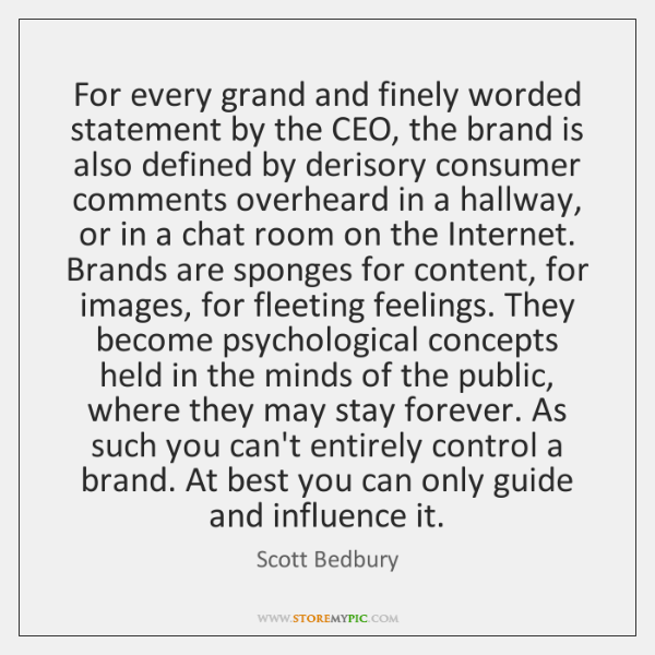 For every grand and finely worded statement by the CEO, the brand ...