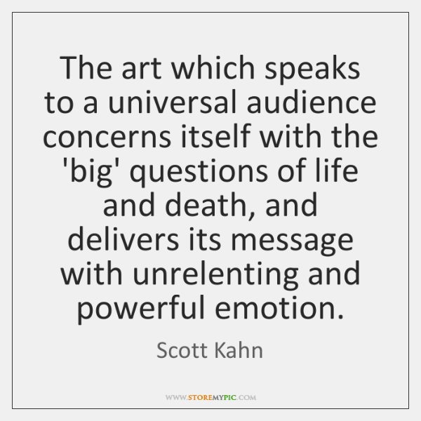 The art which speaks to a universal audience concerns itself with the ...