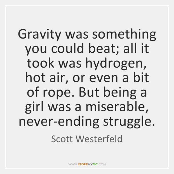 Gravity was something you could beat; all it took was hydrogen, hot ...