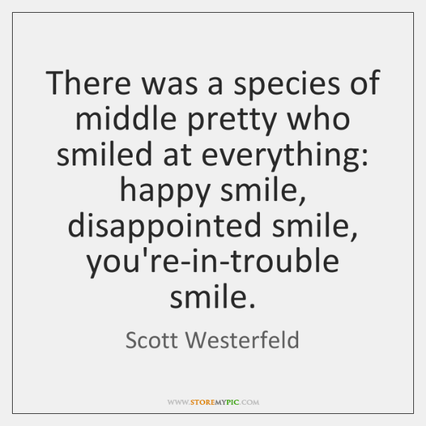 There was a species of middle pretty who smiled at everything: happy ...