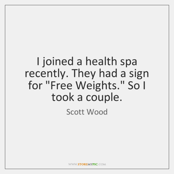 """I joined a health spa recently. They had a sign for """"Free ..."""