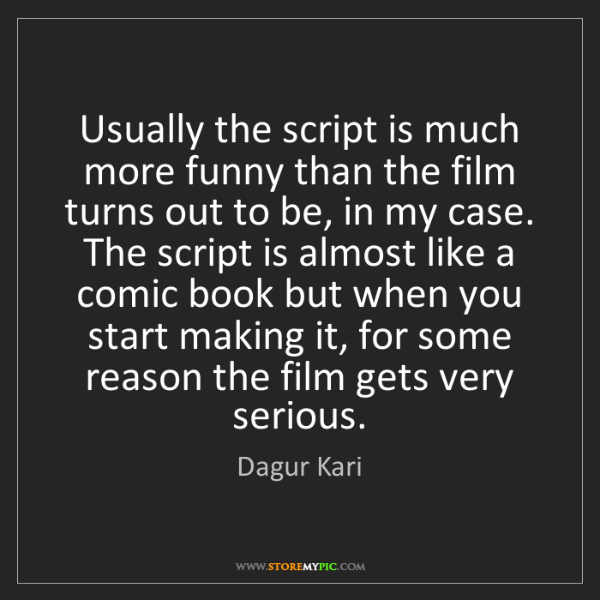 Dagur Kari: Usually the script is much more funny than the film turns...