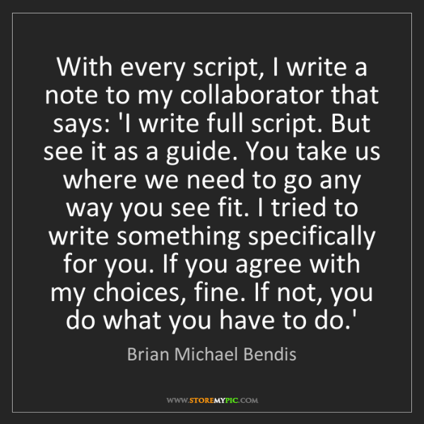 Brian Michael Bendis: With every script, I write a note to my collaborator...