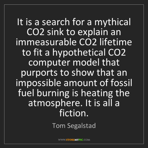 Tom Segalstad: It is a search for a mythical CO2 sink to explain an...