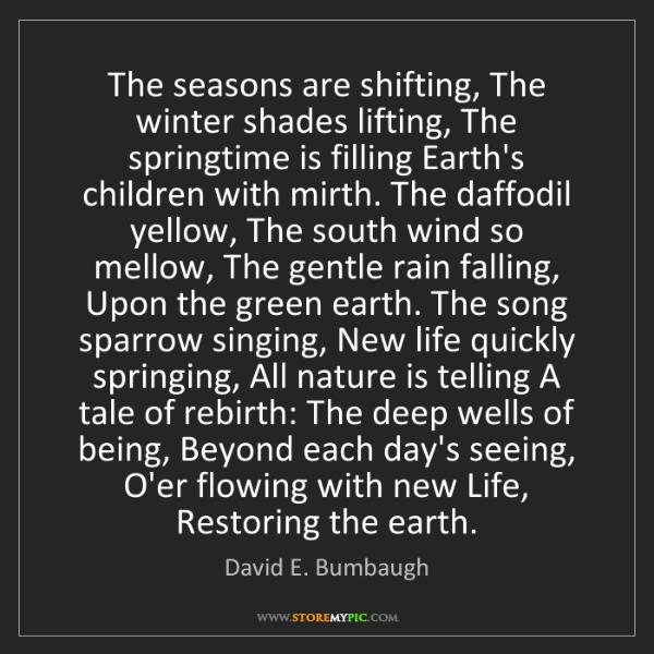 David E. Bumbaugh: The seasons are shifting, The winter shades lifting,...