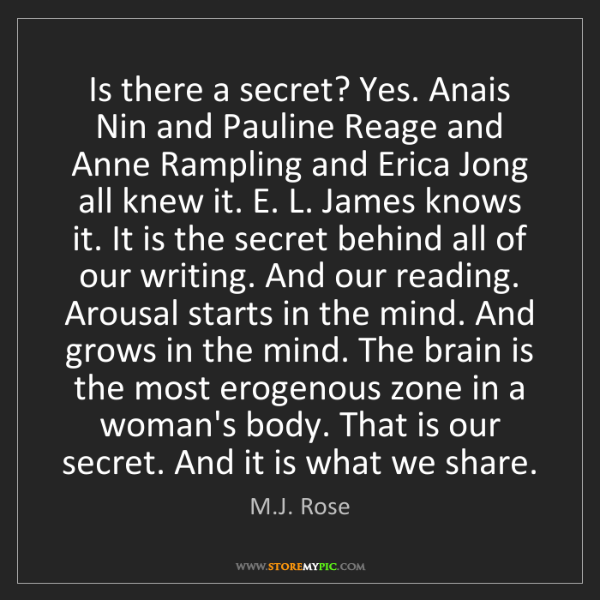 M.J. Rose: Is there a secret? Yes. Anais Nin and Pauline Reage and...