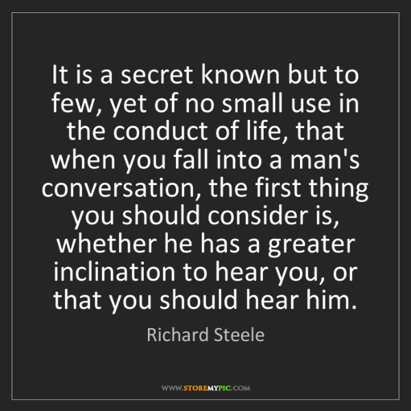Richard Steele: It is a secret known but to few, yet of no small use...