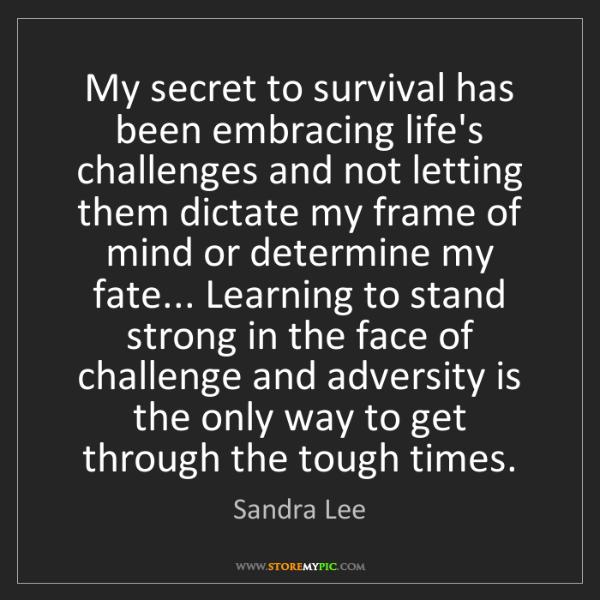 Sandra Lee: My secret to survival has been embracing life's challenges...
