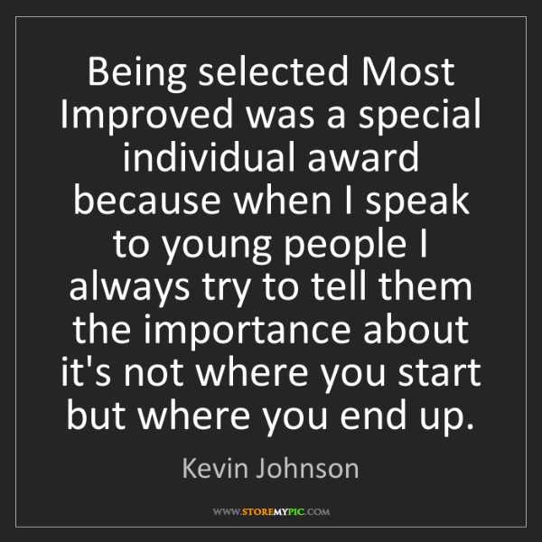 Kevin Johnson: Being selected Most Improved was a special individual...