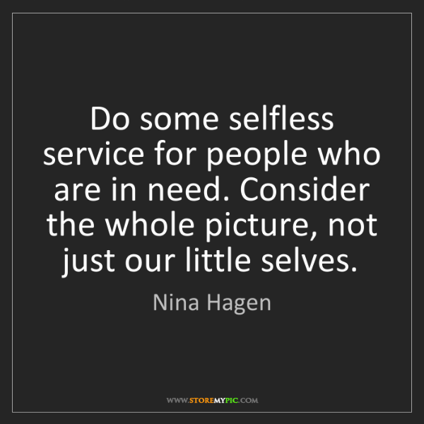 Nina Hagen: Do some selfless service for people who are in need....