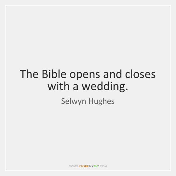 The Bible opens and closes with a wedding.