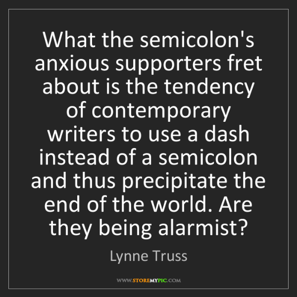 Lynne Truss: What the semicolon's anxious supporters fret about is...
