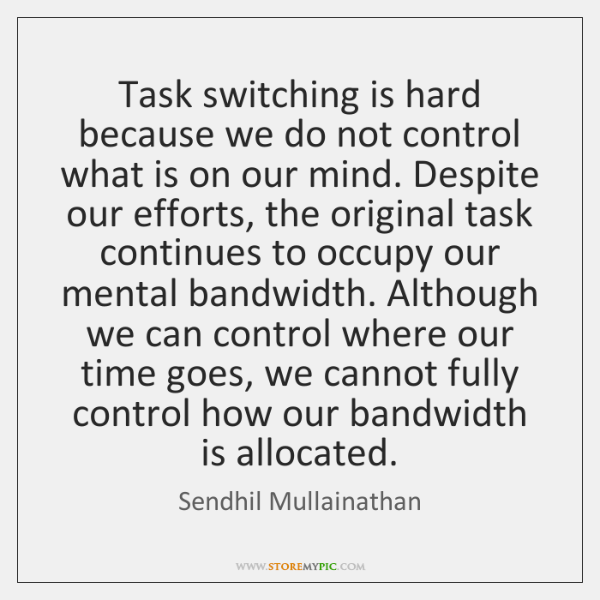Task switching is hard because we do not control what is on ...