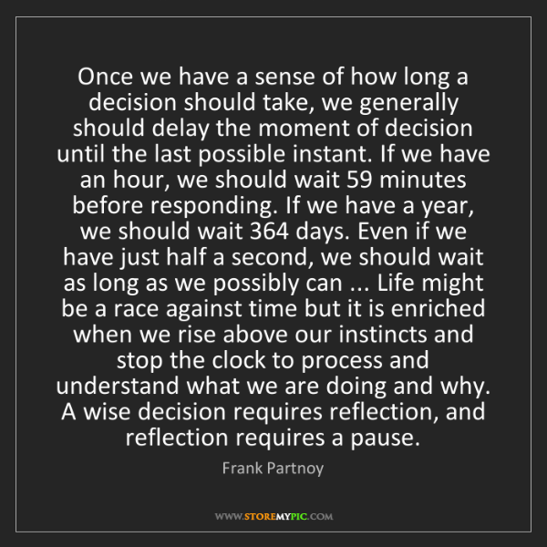 Frank Partnoy: Once we have a sense of how long a decision should take,...