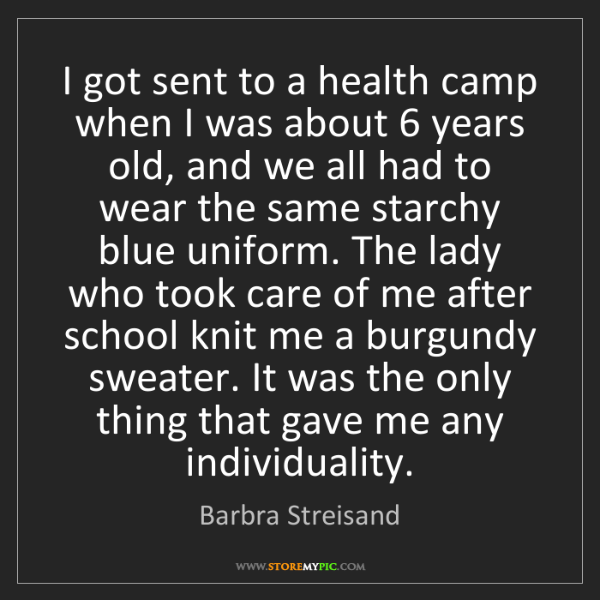 Barbra Streisand: I got sent to a health camp when I was about 6 years...