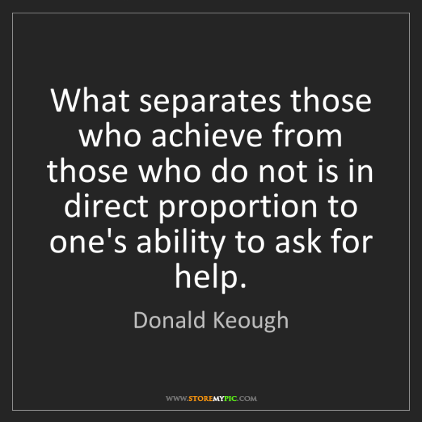 Donald Keough: What separates those who achieve from those who do not...