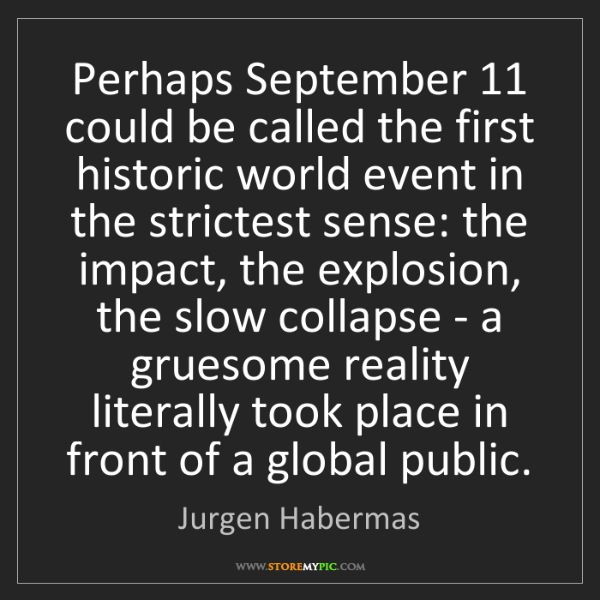 Jurgen Habermas: Perhaps September 11 could be called the first historic...