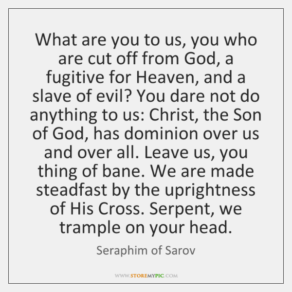 What are you to us, you who are cut off from God, ...